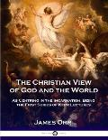 The Christian View of God and the World: As Centring in the Incarnation, Being the First Series of Kerr Lectures