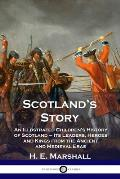 Scotland's Story: An Illustrated Children's History of Scotland - Its Leaders, Heroes and Kings from the Ancient and Medieval Eras