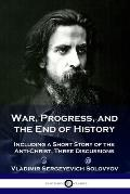 War, Progress, and the End of History: Including a Short Story of the Anti-Christ, Three Discussions