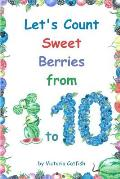 Let's Count Sweet Berries from 1 to 10: Brilliant pictures will make the learning of numbers a joy. Counting book for toddlers ages 1-3.