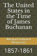 The United States in the Time of James Buchanan: 1857-1861