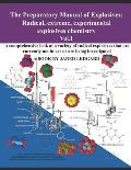 The Preparatory Manual of Explosives: Radical, Extreme, Experimental, Explosives Chemistry Vol.1: A Comprehensive Look at a Variety of Radical Explosi