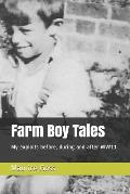 Farm Boy Tales: My Exploits Before, During and After Ww11