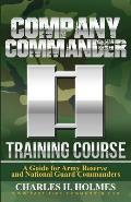 Company Commander Training Course: A Guide for Army Reserve and National Guard Commanders
