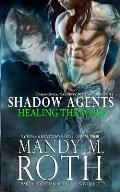 Healing the Wolf: Paranormal Security and Intelligence Ops Shadow Agents: Part of the Immortal Ops World