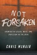 Not Forsaken Leader Guide with Participant Helps: Growing Up Black, Male, and Christian in the Hood