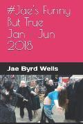 #jae's Funny But True Jan - Jun 2018