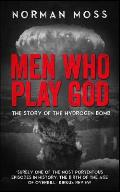 Men Who Play God: The Story of the Hydrogen Bomb