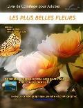 Les Plus Belles Fleurs - Livre de Coloriage Pour Adultes: Edition: Pages Pleines