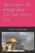Jerusalem ALS Imagin?rer Ort Bei Amos Oz