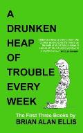 A Drunken Heap of Trouble Every Week: The First Three Books