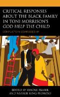 Critical Responses about the Black Family in Toni Morrison's God Help the Child: Conflicts in Comradeship