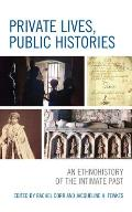 Private Lives, Public Histories: An Ethnohistory of the Intimate Past