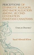 Perceptions of Ethnicity, Religion, and Radicalization Among Second-Generation Pakistani-Canadians: Unity in Diversity?