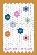 Hexagon Quilt Design Notebook: 6 X 9, 120 Pages of Hexagonal Graph Paper for Quilt Designers