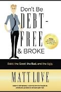 Don't Be Debt-Free & Broke: Debt; The Good, The Bad, and the Ugly