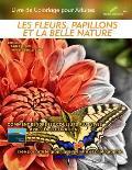 Les fleurs, papillons et la belle nature - Livre de Coloriage pour Adultes: Edition: pages pleines