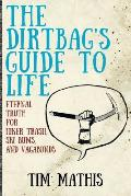 Dirtbags Guide to Life Eternal Truth for Hiker Trash Ski Bums & Vagabonds