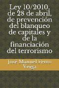 Ley 10/2010, de 28 de Abril, de Prevenci?n del Blanqueo de Capitales Y de la Financiaci?n del Terrorismo