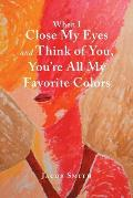 When I Close My Eyes and Think of You, You'Re All My Favorite Colors