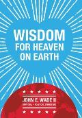 Wisdom for Heaven on Earth