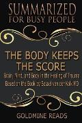 The Body Keeps the Score - Summarized for Busy People: Brain, Mind, and Body in the Healing of Trauma: Based on the Book by Bessel Van Der Kolk MD