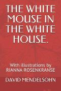 The White Mouse in the White House.: With illustrations by RIANNA ROSENKRANSE