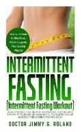 Intermittent Fasting(Intermittent Fasting Workout): A Do-It -Yourself Guide to Trim Down Fat, Live Longer & Healthier, Plus Adding Muscles via IF;Incl