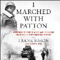 I Marched with Patton Lib/E: A Firsthand Account of World War II Alongside One of the U.S. Army's Greatest Generals
