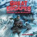 Great Escapes #4: Survival in the Wilderness Lib/E