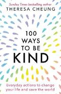 100 Ways to Be Kind: Everyday actions to change your life and save the world