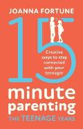 15-Minute Parenting the Teenage Years: Creative ways to stay connected with your teenager