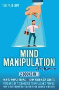 Mind Manipulation for Beginners: 2 Books in 1: How to Analyze People + Dark Psychology Secrets. Persuasion Techniques to Influence People. How to Avoi