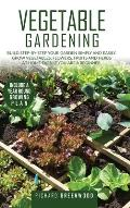 Vegetable Gardening: Build step-by-step your garden simply and easily. Grow Vegetables, Flowers, Fruits and Herbs at home even if you are a