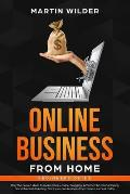Online Business from Home Beginners Guide: Only the proven ideas to actually make money: Amazon Fba, Dropshipping, Blogging, Social Media Marketing. S