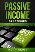 Passive Income Strategies: Discover the top 5 new ideas to make money in 2020. From zero to financial freedom with your skills and passions. The