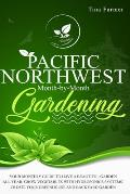 Pacific Northwest Month-by-Month Gardening: Your Monthly Guide to Have a Beautiful Garden All Year. Grow Vegetables with Hydroponics Systems. Create Y