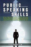Public Speaking Skills: How to Become a Better Speaker, Develop self-confidence and Body Language, Overcome Social Anxiety, and Manage Present