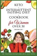 Keto + Intermittent Fasting Diet + Cookbook for Women Over 50: The Ultimate Weight Loss Diet Guide for Seniors. Reset your Metabolism After 50 with 15