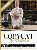 Copycat Recipes Cookbook: 200 Tasty and Famous Recipes From The World's Most Popular Restaurants, To Cook Comfortably At Home. Learn About Every