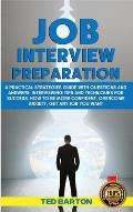 Job Interview Preparation: A Practical Strategies Guide With Questions And Answers, Interviewing Tips And Techniques For Success. How To Be More