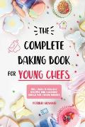 The Complete Baking Book for Young Chefs: 150+ Easy & Healthy Recipes and Culinary Skills for Young Bakers