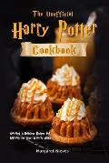 The Unofficial Harry Potter Cookbook: Amazing & Delicious Recipes for Wizards and Non-Wizards Alike