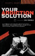 Your Addiction Solution: Quit Drinking, Stop Smoking and Recovery from Drug Abuse - Take Control of Your Life and Achieve Your Freedom + 30-Day