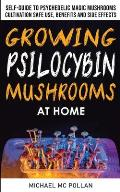Growing Psilocybin Mushrooms at Home: The Healing Powers of Hallucinogenic and Magic Plant Medicine! Self-Guide to Psychedelic Magic Mushrooms Cultiva