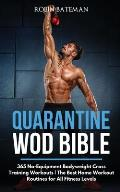 Quarantine WOD Bible: 365 No-Equipment Bodyweight Cross Training Workouts The Best Home Workout Routines for All Fitness Levels