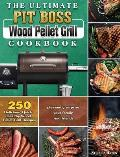 The Ultimate Pit Boss Wood Pellet Grill Cookbook: 250 Delicious, Quick, Healthy Wood Pellet Grill Recipes to pleasantly surprise your family and frien