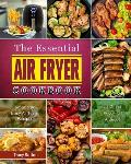 The Essential Air Fryer Cookbook: Amazingly Easy Air Fryer Recipes for Smart People on A Budget