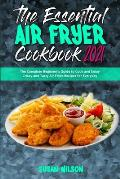 The Essential Air Fryer Cookbook 2021: The Complete Beginner's Guide to Cook and Enjoy Crispy and Tasty Air Fryer Recipes for Everyday
