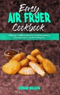 Easy Air Fryer Cookbook: A Beginner's Guide to Cook Healthy and Easy Meals by Following Super-Simple Air Fryer Recipes